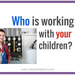 Who is working with your children?  (on Broken Boilers and Brain Surgeons)