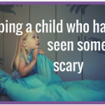 Halloween has been – but not necessarily gone ~ Helping a child who has been scared by something fictional they've seen.